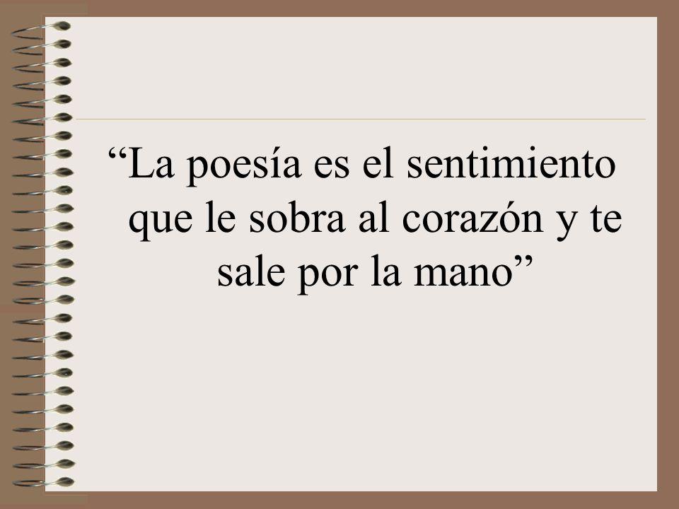 La poesía es el sentimiento que le sobra al corazón y te sale por la mano