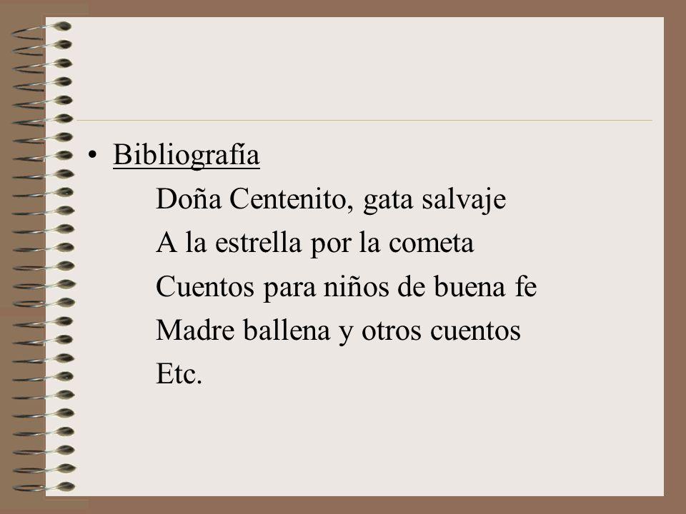 Bibliografía Doña Centenito, gata salvaje A la estrella por la cometa Cuentos para niños de buena fe Madre ballena y otros cuentos Etc.