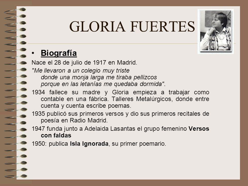 GLORIA FUERTES Biografía Nace el 28 de julio de 1917 en Madrid.
