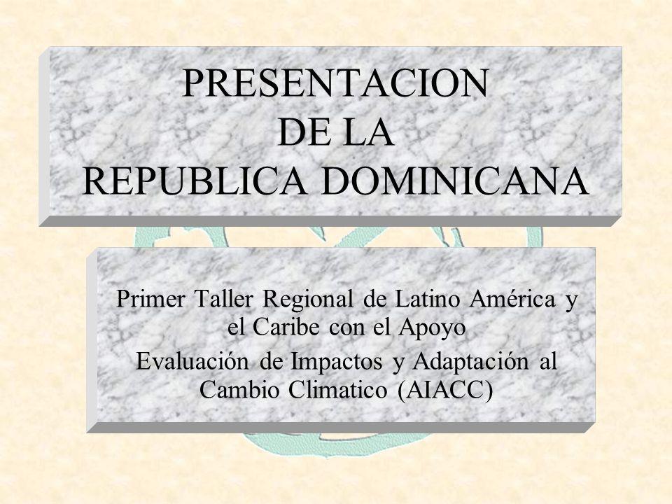 PRESENTACION DE LA REPUBLICA DOMINICANA Primer Taller Regional de Latino América y el Caribe con el Apoyo Evaluación de Impactos y Adaptación al Cambio Climatico (AIACC)