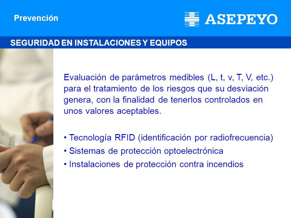 Prevención SEGURIDAD EN INSTALACIONES Y EQUIPOS Evaluación de parámetros medibles (L, t, v, T, V, etc.) para el tratamiento de los riesgos que su desv