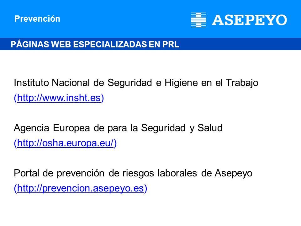 Prevención PÁGINAS WEB ESPECIALIZADAS EN PRL Instituto Nacional de Seguridad e Higiene en el Trabajo (http://www.insht.es) Agencia Europea de para la