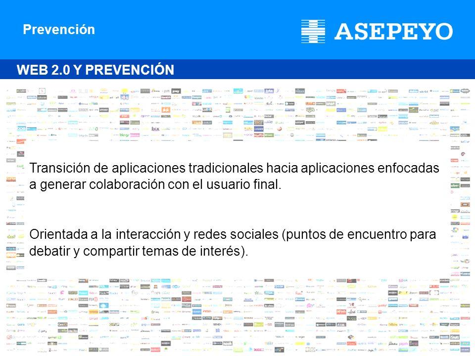 Prevención WEB 2.0 Y PREVENCIÓN Transición de aplicaciones tradicionales hacia aplicaciones enfocadas a generar colaboración con el usuario final. Ori