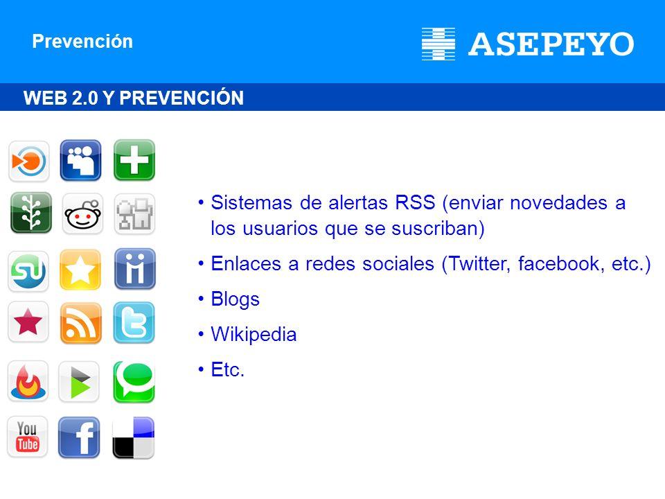 Prevención WEB 2.0 Y PREVENCIÓN Sistemas de alertas RSS (enviar novedades a los usuarios que se suscriban) Enlaces a redes sociales (Twitter, facebook