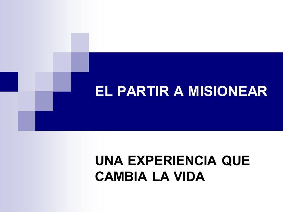 EL PARTIR A MISIONEAR UNA EXPERIENCIA QUE CAMBIA LA VIDA