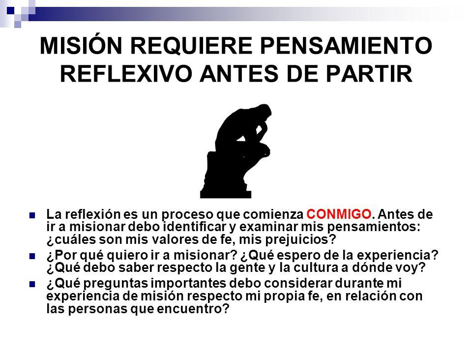MISIÓN REQUIERE PENSAMIENTO REFLEXIVO ANTES DE PARTIR La reflexión es un proceso que comienza CONMIGO. Antes de ir a misionar debo identificar y exami