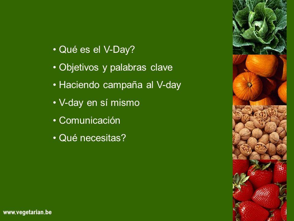 info@vegetarian.bewww.vegetarian.be Qué es el V-Day? Objetivos y palabras clave Haciendo campaña al V-day V-day en sí mismo Comunicación Qué necesitas