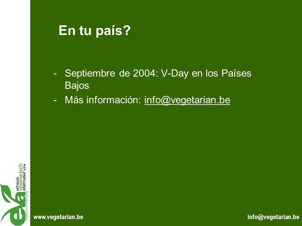 info@vegetarian.bewww.vegetarian.be En tu país? -Septiembre de 2004: V-Day en los Países Bajos -Más información: info@vegetarian.beinfo@vegetarian.be