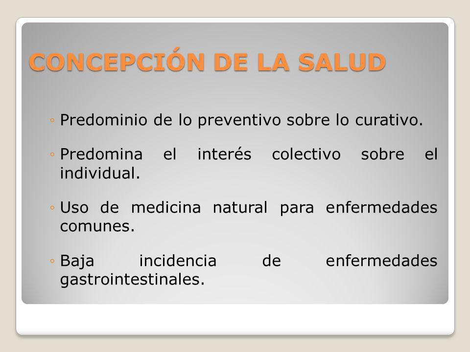 CONCEPCIÓN DE LA SALUD Predominio de lo preventivo sobre lo curativo. Predomina el interés colectivo sobre el individual. Uso de medicina natural para