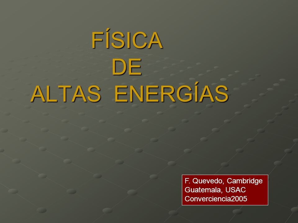 FÍSICA DE ALTAS ENERGÍAS FÍSICA DE ALTAS ENERGÍAS F.