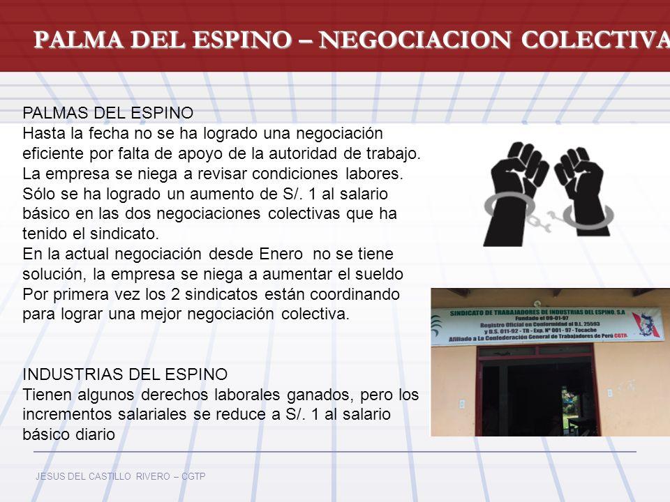 JESUS DEL CASTILLO RIVERO – CGTP PALMA DEL ESPINO – NEGOCIACION COLECTIVA PALMAS DEL ESPINO Hasta la fecha no se ha logrado una negociación eficiente