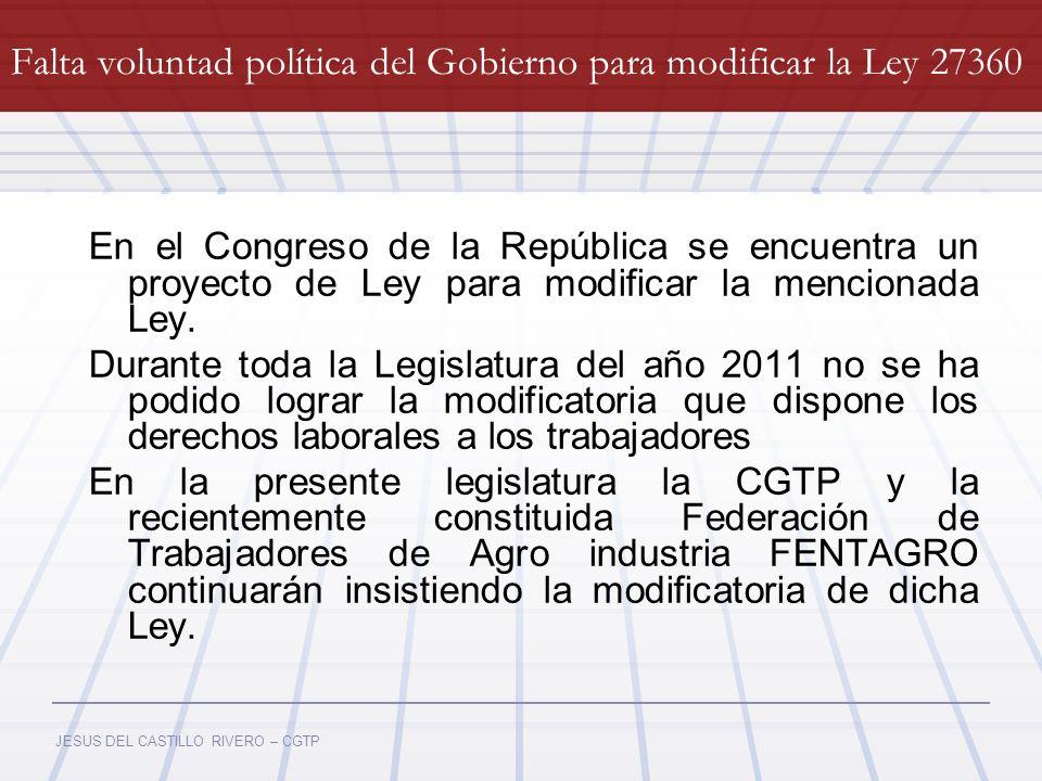 JESUS DEL CASTILLO RIVERO – CGTP Falta voluntad política del Gobierno para modificar la Ley 27360 En el Congreso de la República se encuentra un proye