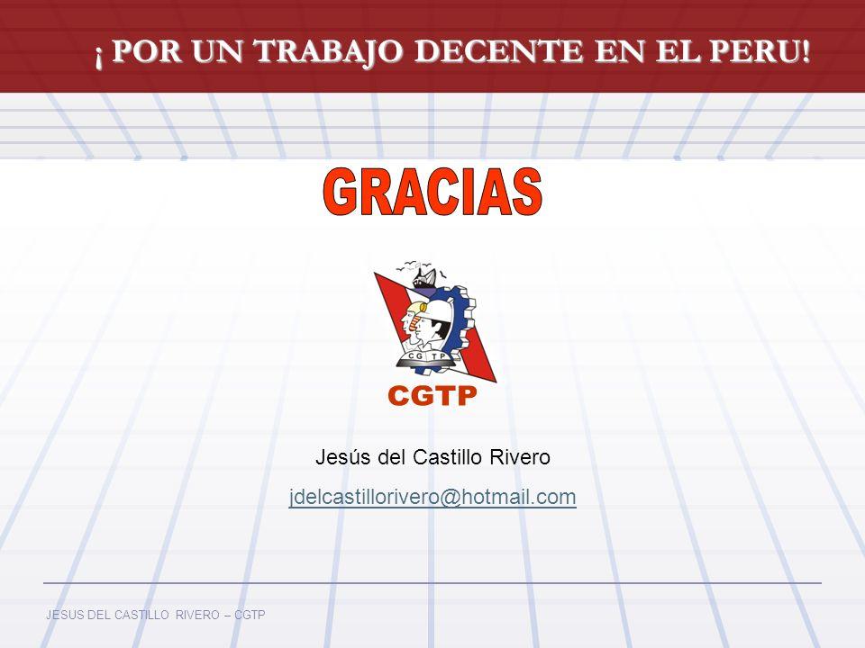JESUS DEL CASTILLO RIVERO – CGTP ¡ POR UN TRABAJO DECENTE EN EL PERU! Jesús del Castillo Rivero jdelcastillorivero@hotmail.com