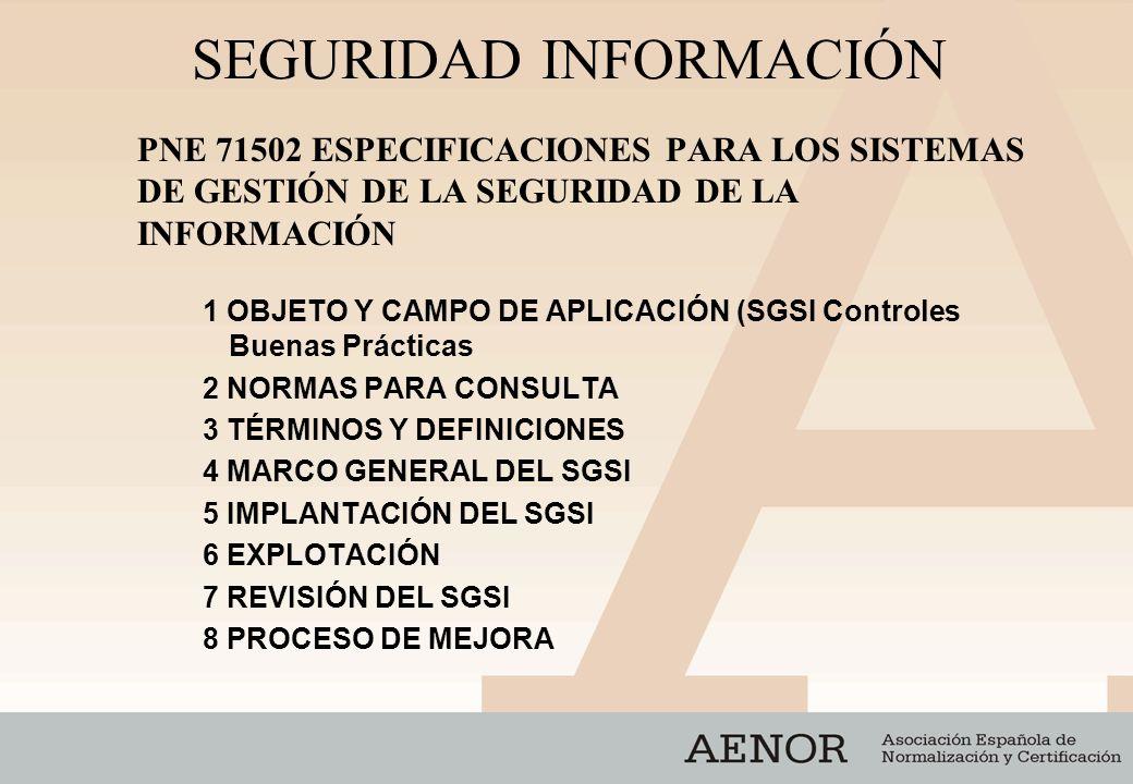SEGURIDAD INFORMACIÓN PNE 71502 ESPECIFICACIONES PARA LOS SISTEMAS DE GESTIÓN DE LA SEGURIDAD DE LA INFORMACIÓN 1 OBJETO Y CAMPO DE APLICACIÓN (SGSI C