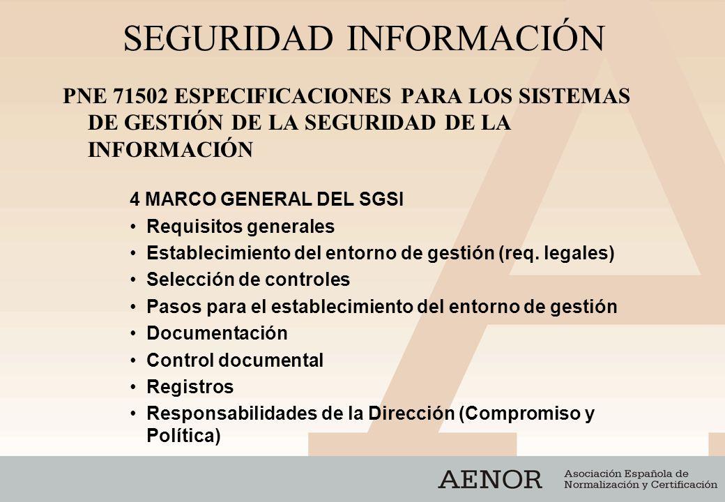 SEGURIDAD INFORMACIÓN PNE 71502 ESPECIFICACIONES PARA LOS SISTEMAS DE GESTIÓN DE LA SEGURIDAD DE LA INFORMACIÓN 4 MARCO GENERAL DEL SGSI Requisitos ge