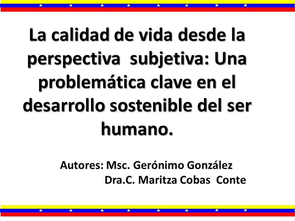 La calidad de vida desde la perspectiva subjetiva: Una problemática clave en el desarrollo sostenible del ser humano. Autores: Msc. Gerónimo González