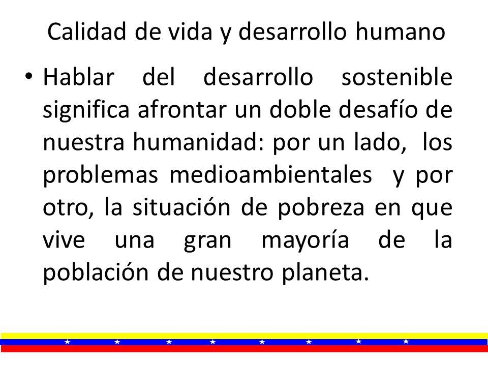 Al decir de Fidel Castro:en nuestra época se está jugando con algo más que el desarrollo: nuestra propia existencia (Castro,1998:3), por eso el estudio de la calidad de vida es un factor vital en la determinación de las estrategias de los gobiernos y de las políticas sociales progresistas.