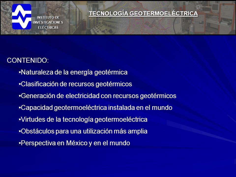 INSTITUTO DE INVESTIGACIONES ELÉCTRICAS CONTENIDO: Naturaleza de la energía geotérmica Clasificación de recursos geotérmicos Generación de electricida