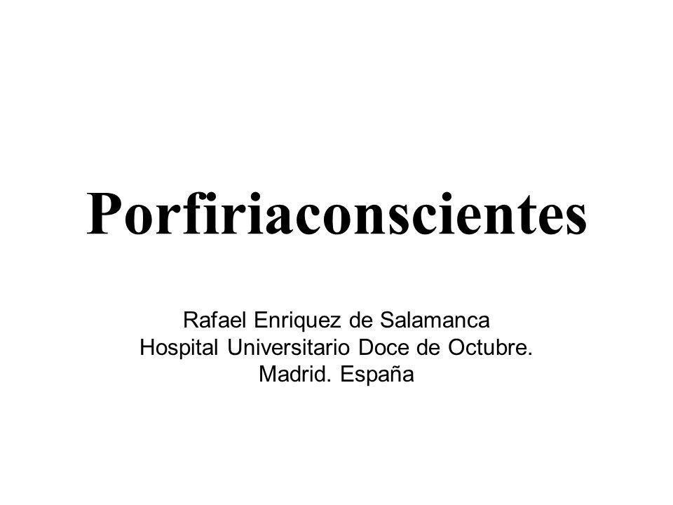 Porfiriaconscientes Rafael Enriquez de Salamanca Hospital Universitario Doce de Octubre. Madrid. España