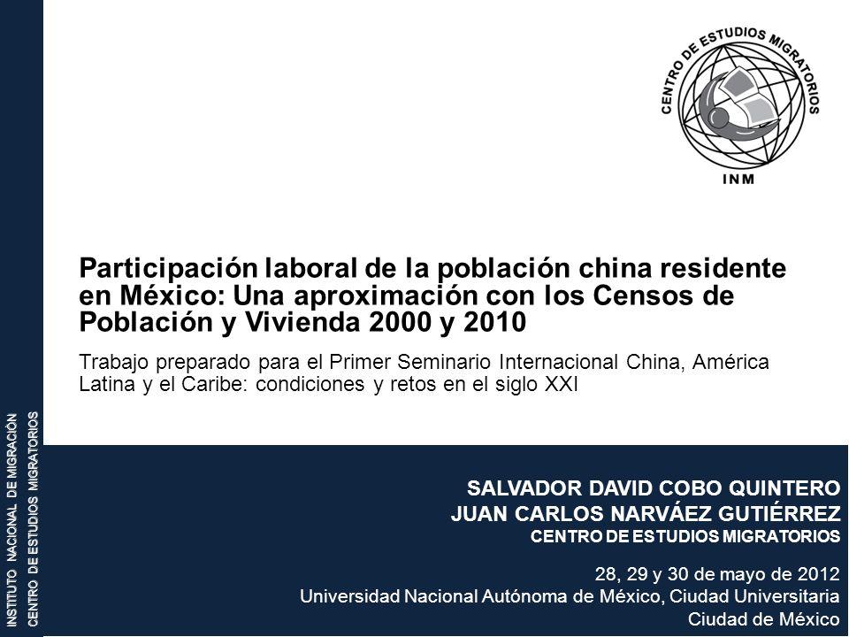 INSTITUTO NACIONAL DE MIGRACIÓN CENTRO DE ESTUDIOS MIGRATORIOS Participación laboral de la población china residente en México: Una aproximación con l