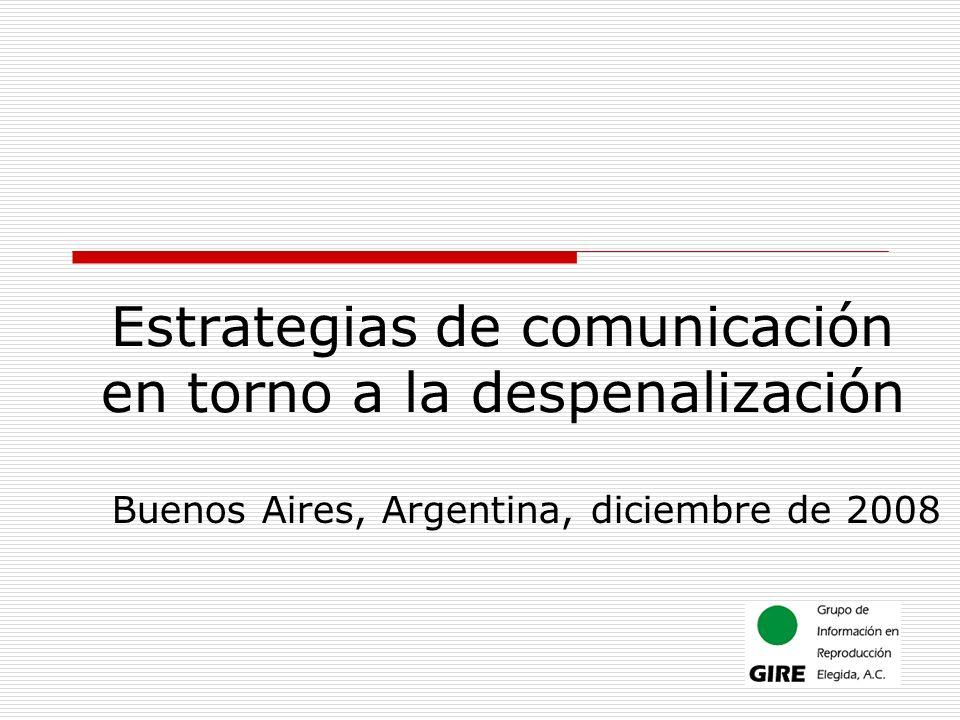 Estrategias de comunicación en torno a la despenalización Buenos Aires, Argentina, diciembre de 2008