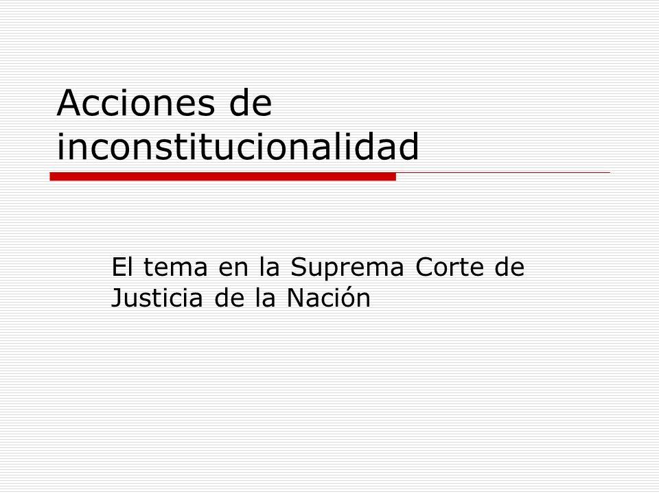 Acciones de inconstitucionalidad El tema en la Suprema Corte de Justicia de la Nación