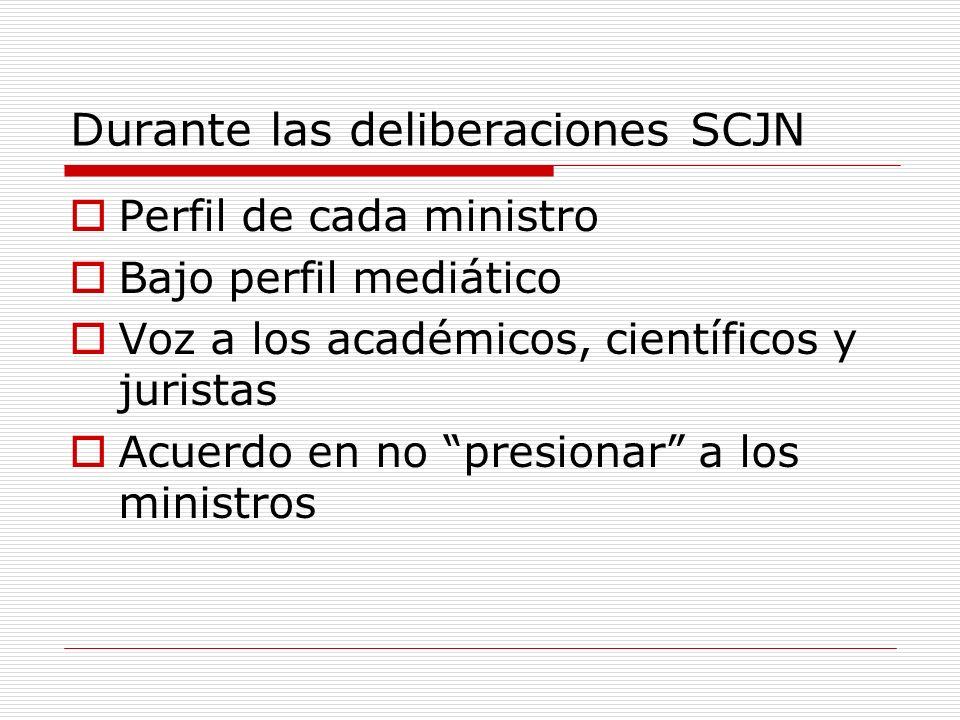 Durante las deliberaciones SCJN Perfil de cada ministro Bajo perfil mediático Voz a los académicos, científicos y juristas Acuerdo en no presionar a los ministros