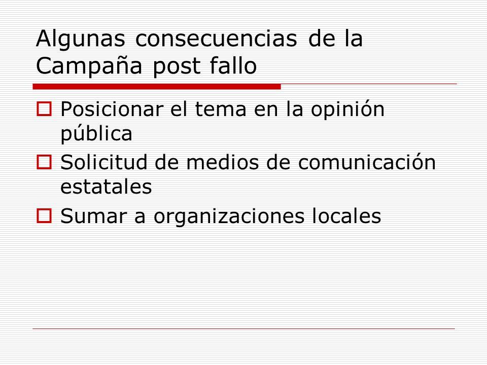 Algunas consecuencias de la Campaña post fallo Posicionar el tema en la opinión pública Solicitud de medios de comunicación estatales Sumar a organizaciones locales