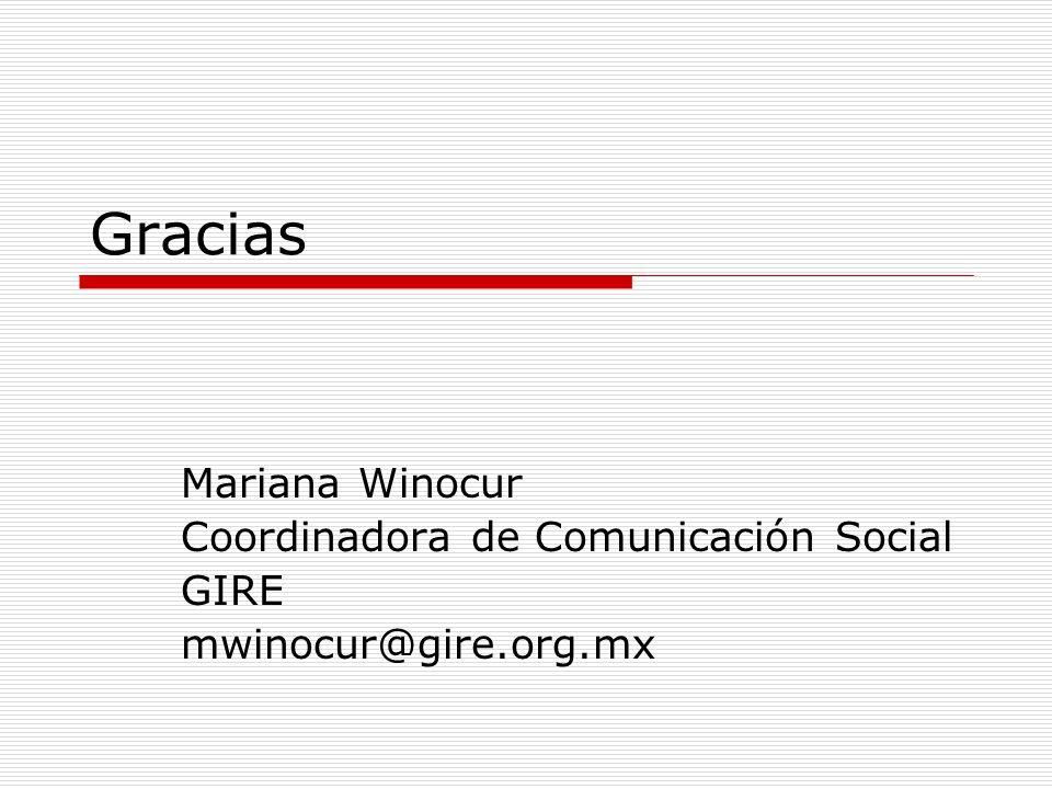 Gracias Mariana Winocur Coordinadora de Comunicación Social GIRE mwinocur@gire.org.mx