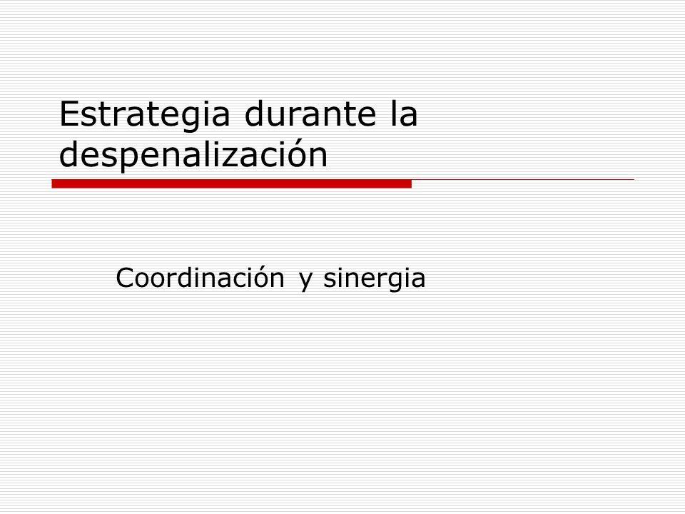 Estrategia durante la despenalización Coordinación y sinergia