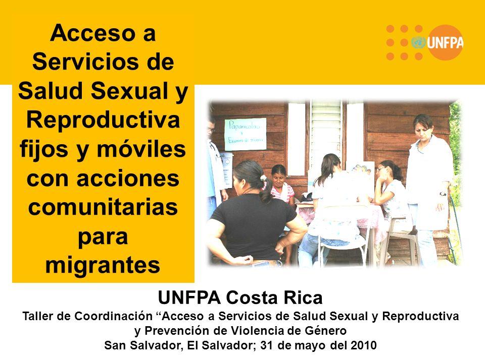 Acceso a Servicios de Salud Sexual y Reproductiva fijos y móviles con acciones comunitarias para migrantes UNFPA Costa Rica Taller de Coordinación Acc