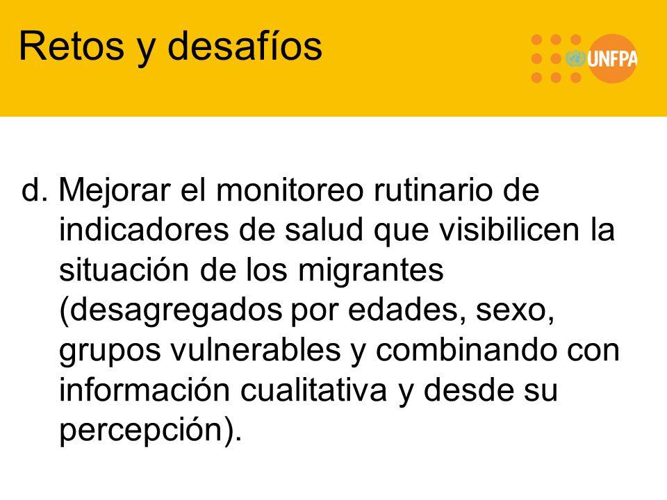 d. Mejorar el monitoreo rutinario de indicadores de salud que visibilicen la situación de los migrantes (desagregados por edades, sexo, grupos vulnera