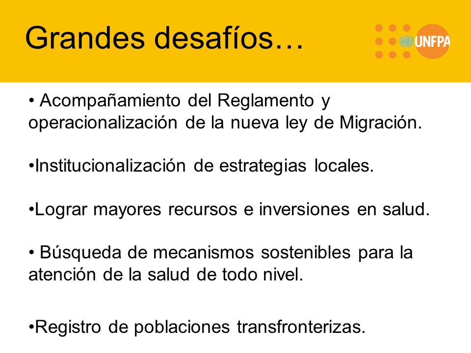 Acompañamiento del Reglamento y operacionalización de la nueva ley de Migración. Institucionalización de estrategias locales. Lograr mayores recursos