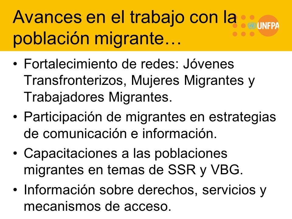 Avances en el trabajo con la población migrante… Fortalecimiento de redes: Jóvenes Transfronterizos, Mujeres Migrantes y Trabajadores Migrantes. Parti