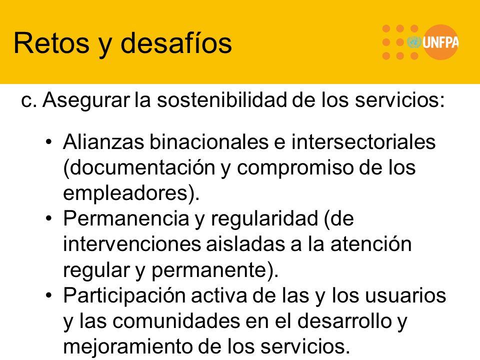 Retos y desafíos c. Asegurar la sostenibilidad de los servicios: Alianzas binacionales e intersectoriales (documentación y compromiso de los empleador