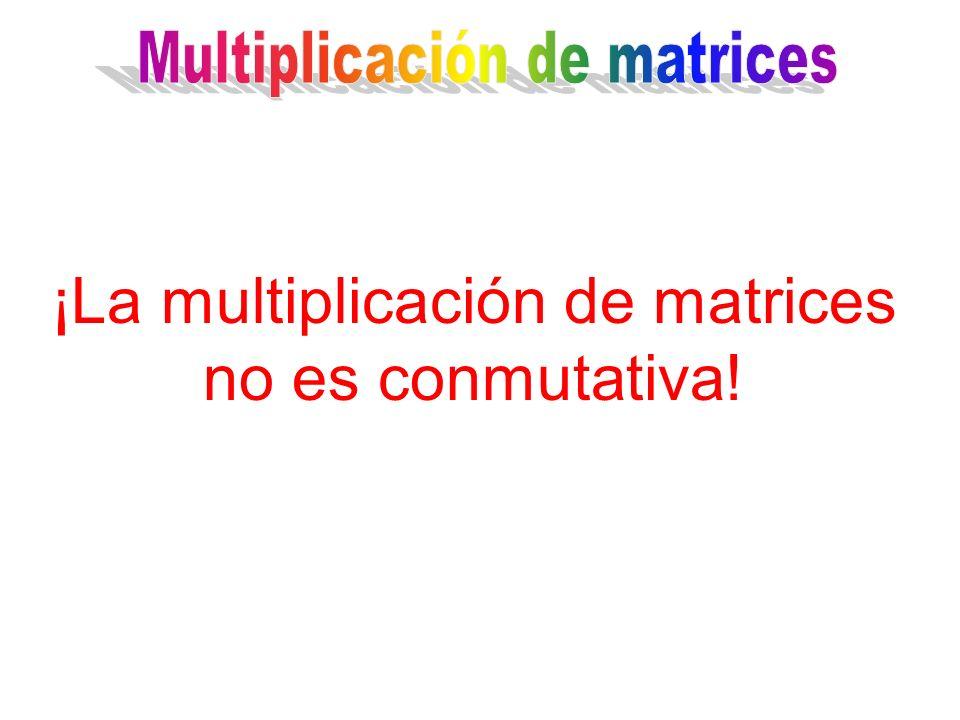 ¡La multiplicación de matrices no es conmutativa!