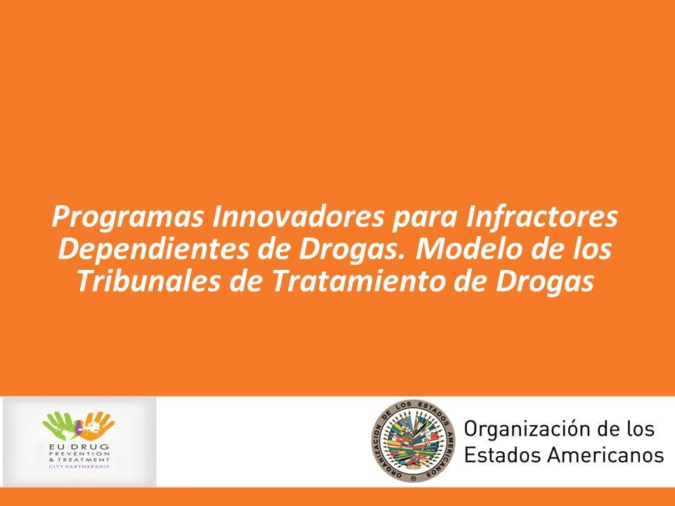 Programas Innovadores para Infractores Dependientes de Drogas. Modelo de los Tribunales de Tratamiento de Drogas