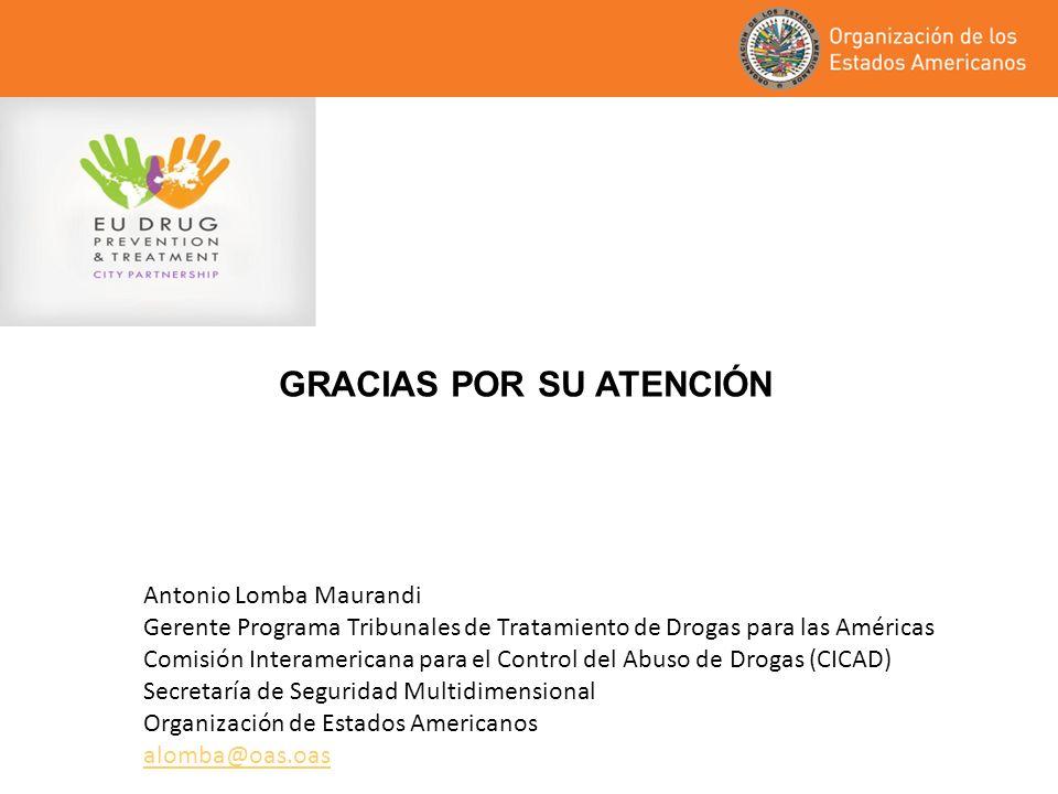 GRACIAS POR SU ATENCIÓN Antonio Lomba Maurandi Gerente Programa Tribunales de Tratamiento de Drogas para las Américas Comisión Interamericana para el