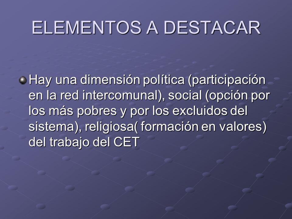 ELEMENTOS A DESTACAR Hay una dimensión política (participación en la red intercomunal), social (opción por los más pobres y por los excluidos del sist