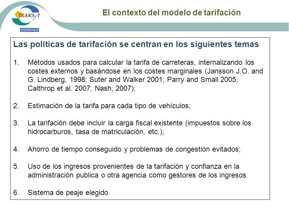 El contexto del modelo de tarifación Las políticas de tarifación se centran en los siguientes temas 1.Métodos usados para calcular la tarifa de carret