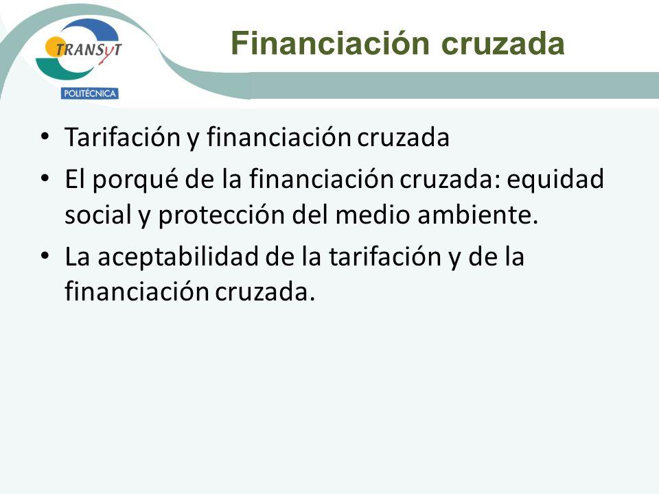 Financiación cruzada Tarifación y financiación cruzada El porqué de la financiación cruzada: equidad social y protección del medio ambiente. La acepta
