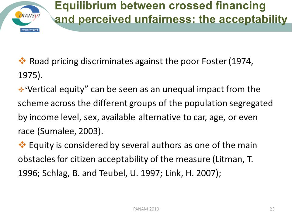 23PANAM 2010 Road pricing discriminates against the poor Foster (1974, 1975). Vertical equity can be seen as an unequal impact from the scheme across