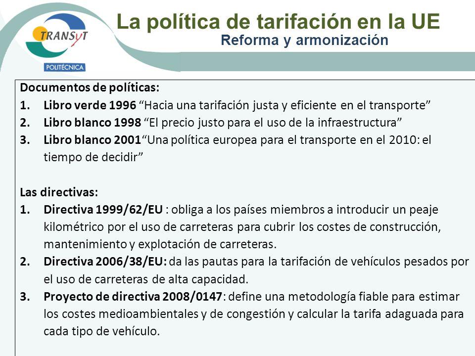 La política de tarifación en la UE Reforma y armonización Documentos de políticas: 1.Libro verde 1996 Hacia una tarifación justa y eficiente en el tra