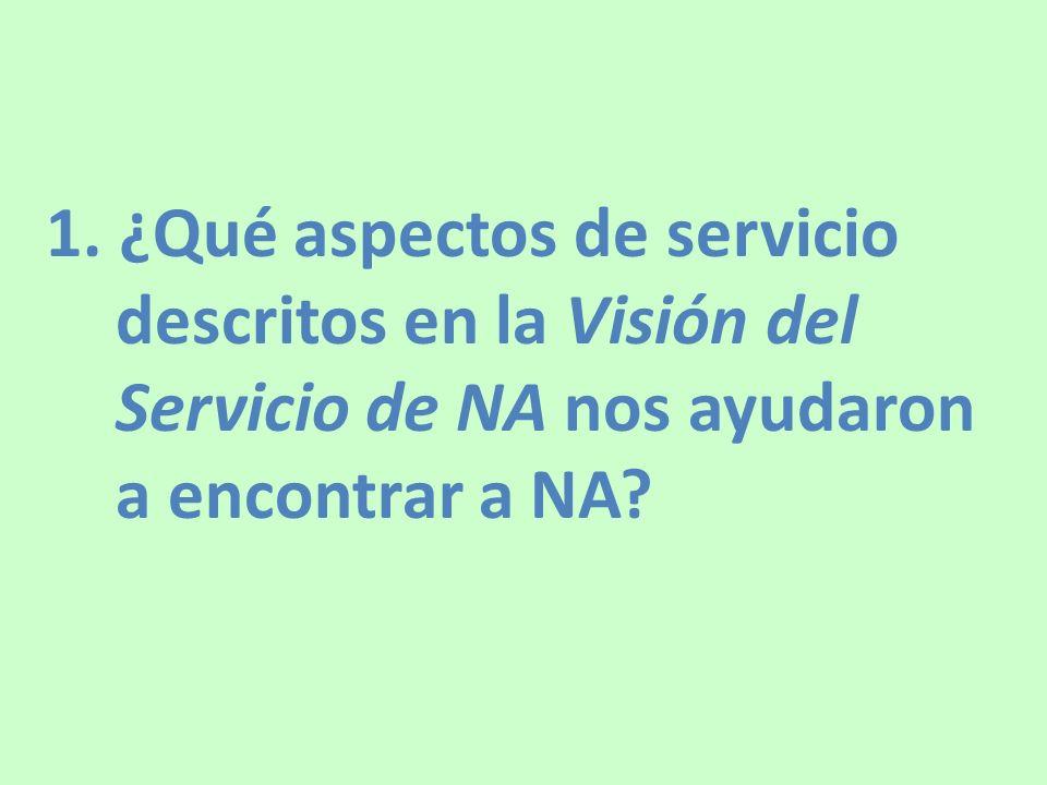 1. ¿Qué aspectos de servicio descritos en la Visión del Servicio de NA nos ayudaron a encontrar a NA?