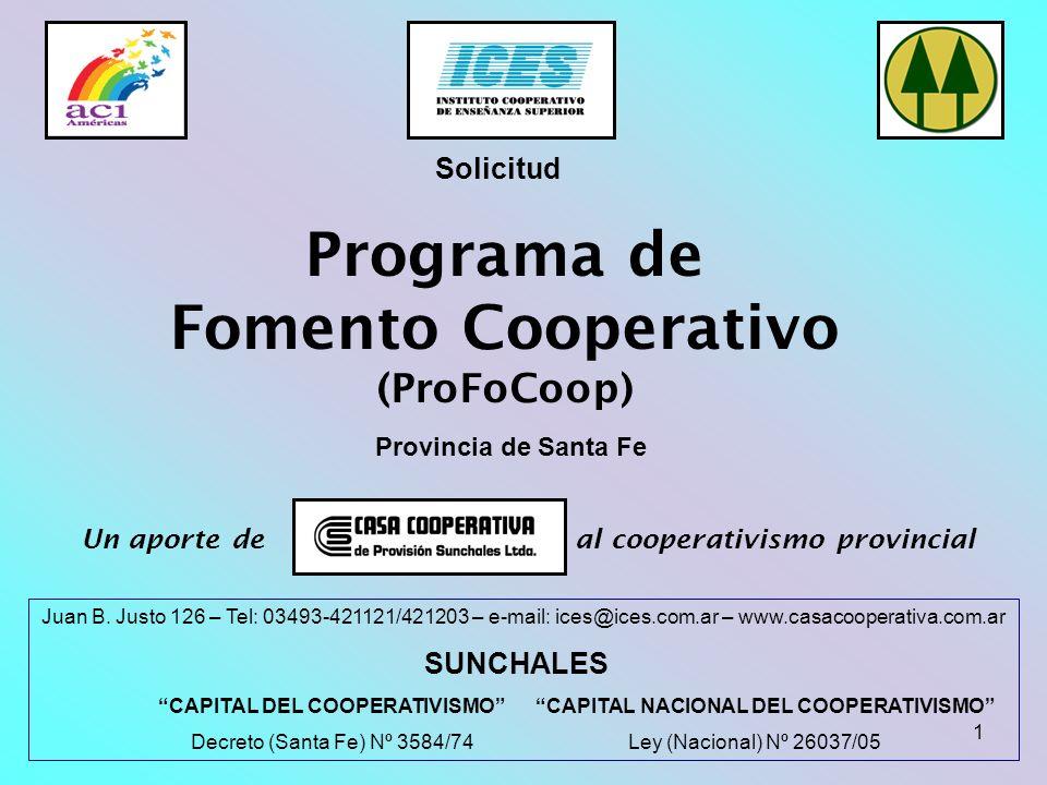 1 Programa de Fomento Cooperativo (ProFoCoop) Provincia de Santa Fe Juan B. Justo 126 – Tel: 03493-421121/421203 – e-mail: ices@ices.com.ar – www.casa