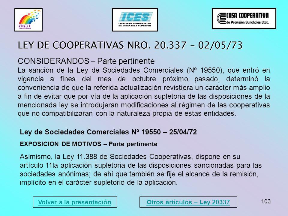 103 Volver a la presentación LEY DE COOPERATIVAS NRO. 20.337 – 02/05/73 CONSIDERANDOS – Parte pertinente La sanción de la Ley de Sociedades Comerciale