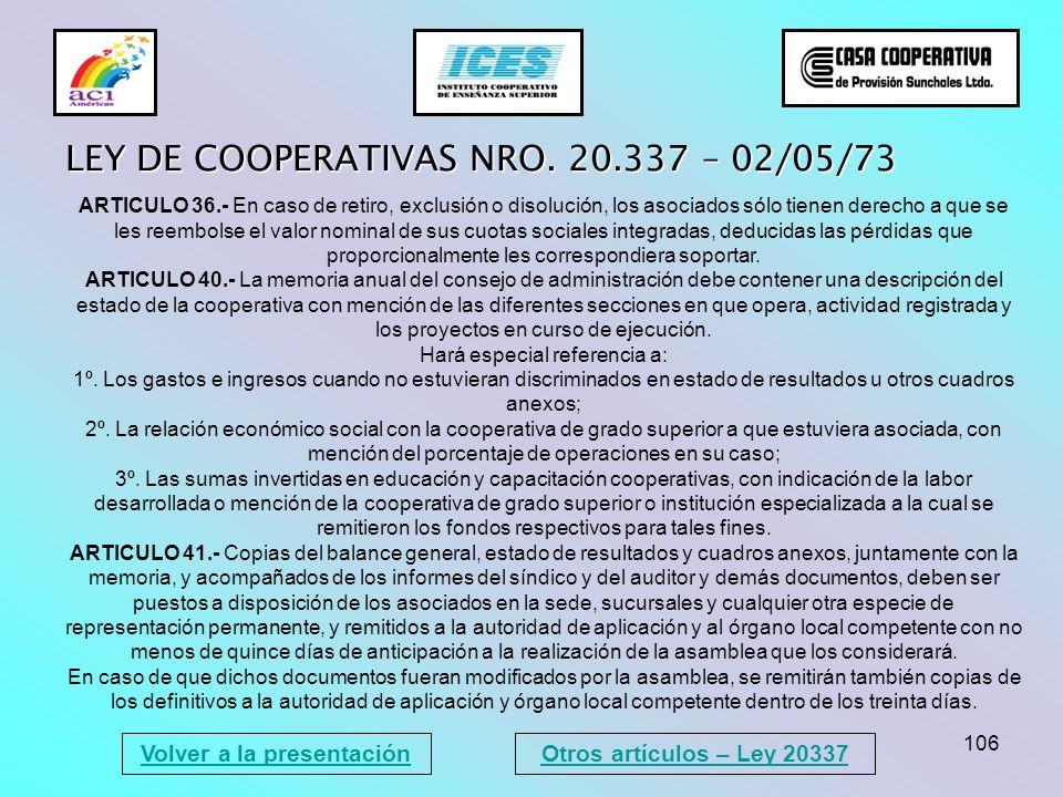 106 Volver a la presentación LEY DE COOPERATIVAS NRO. 20.337 – 02/05/73 ARTICULO 36.- En caso de retiro, exclusión o disolución, los asociados sólo ti