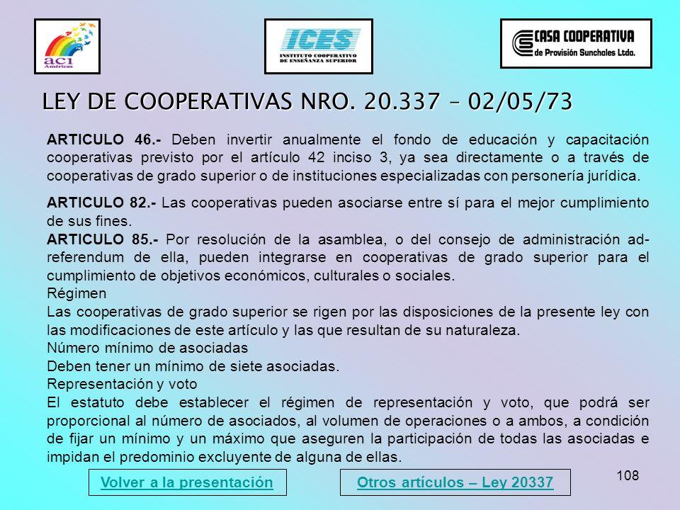 108 Volver a la presentación LEY DE COOPERATIVAS NRO. 20.337 – 02/05/73 ARTICULO 46.- Deben invertir anualmente el fondo de educación y capacitación c