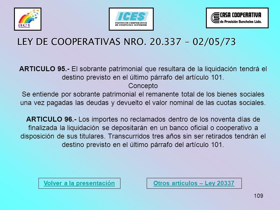 109 Volver a la presentación LEY DE COOPERATIVAS NRO. 20.337 – 02/05/73 ARTICULO 95.- El sobrante patrimonial que resultara de la liquidación tendrá e