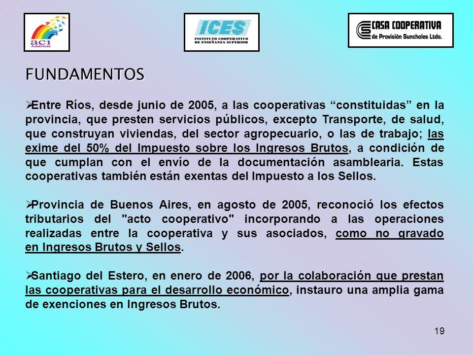 19 FUNDAMENTOS Entre Ríos, desde junio de 2005, a las cooperativas constituidas en la provincia, que presten servicios públicos, excepto Transporte, d